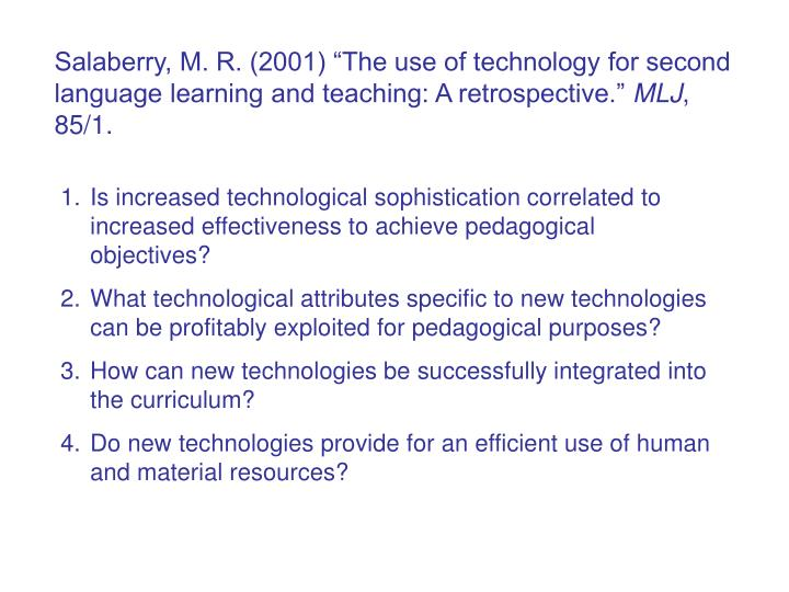 Salaberry, M. R. (2001) The use of technology for second language learning and teaching: A retrospective.