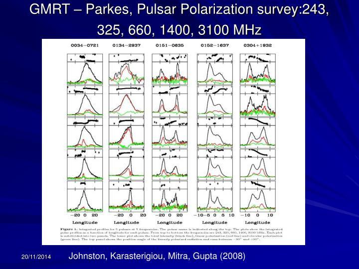 GMRT – Parkes, Pulsar Polarization survey:243, 325, 660, 1400, 3100 MHz