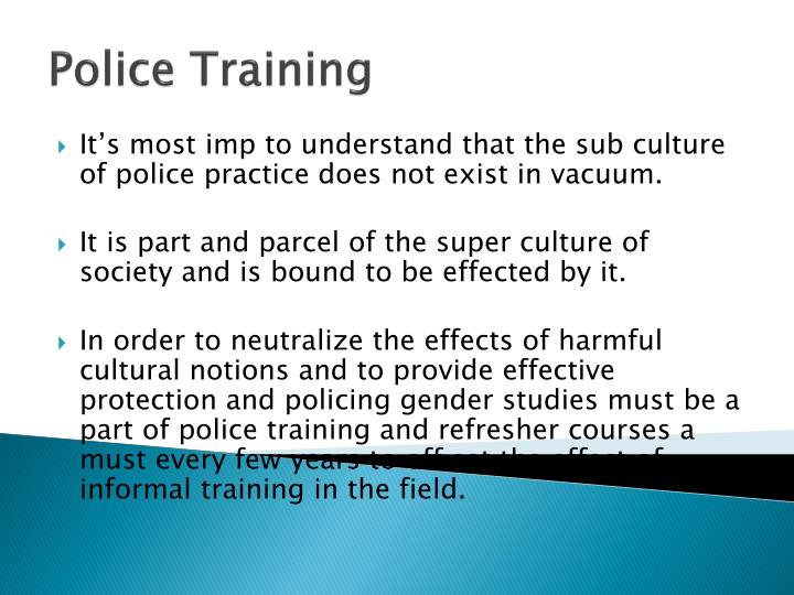 It's most imp to understand that the sub culture of police practice does not exist in vacuum.