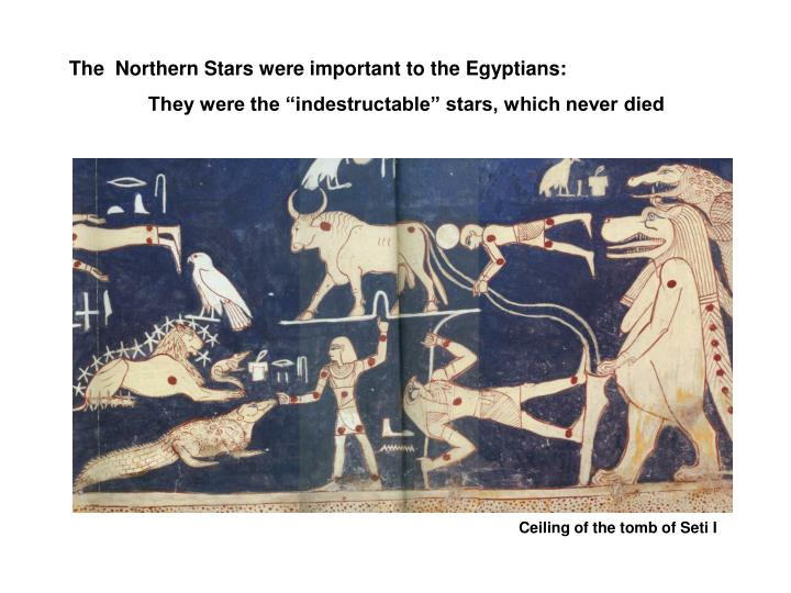 The  Northern Stars were important to the Egyptians: