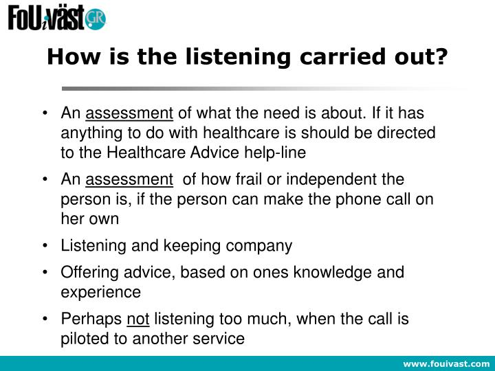 How is the listening carried out?