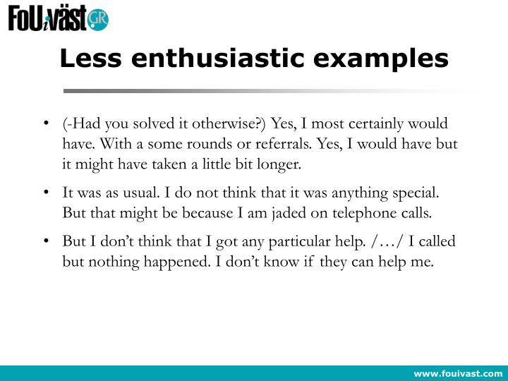 Less enthusiastic examples