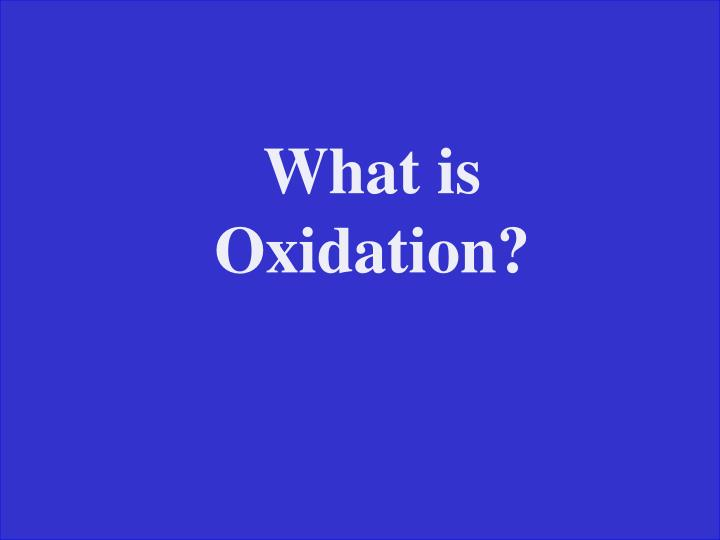 What is Oxidation?