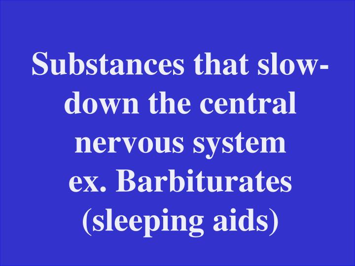 Substances that slow-down the central nervous system