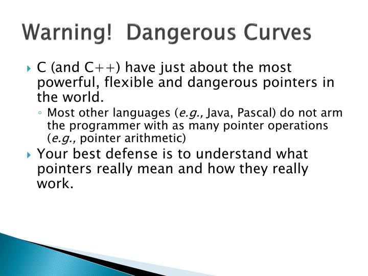 Warning!  Dangerous Curves