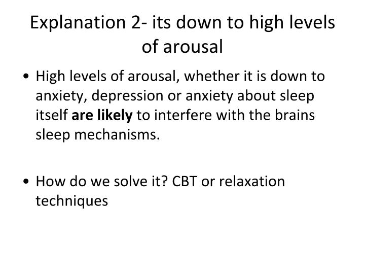 Explanation 2- its down to high levels of arousal