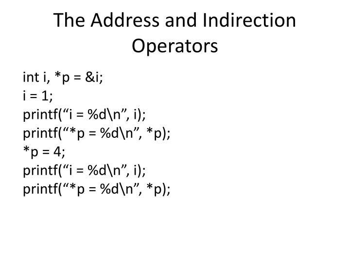 The Address and Indirection Operators