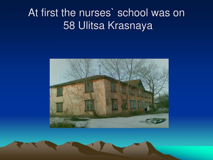 At first the nurses` school was on