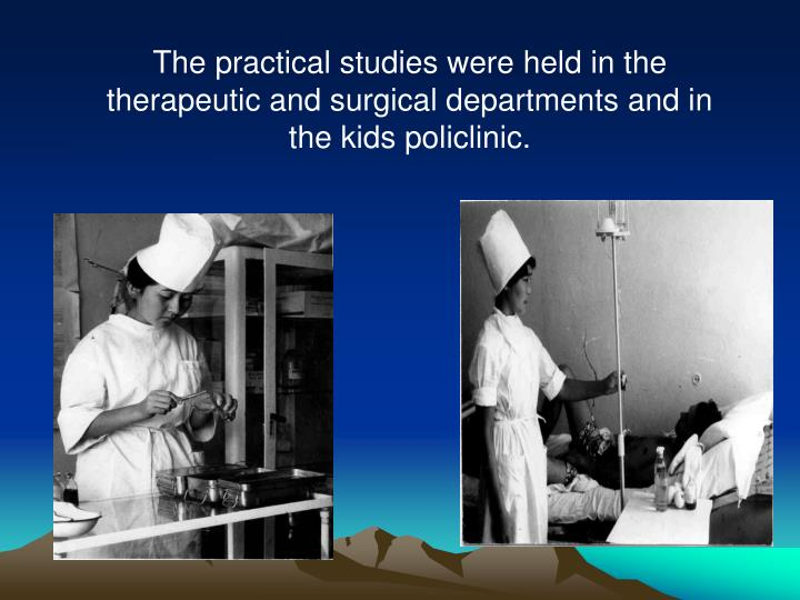The practical studies were held in the therapeutic and surgical departments and in the kids policlinic.