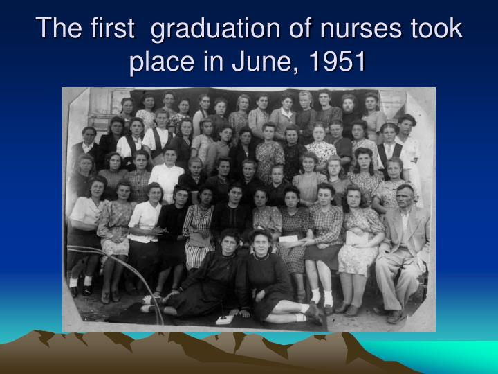 The first  graduation of nurses took place in June, 1951