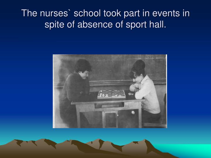 The nurses` school took part in events in spite of absence of sport hall.