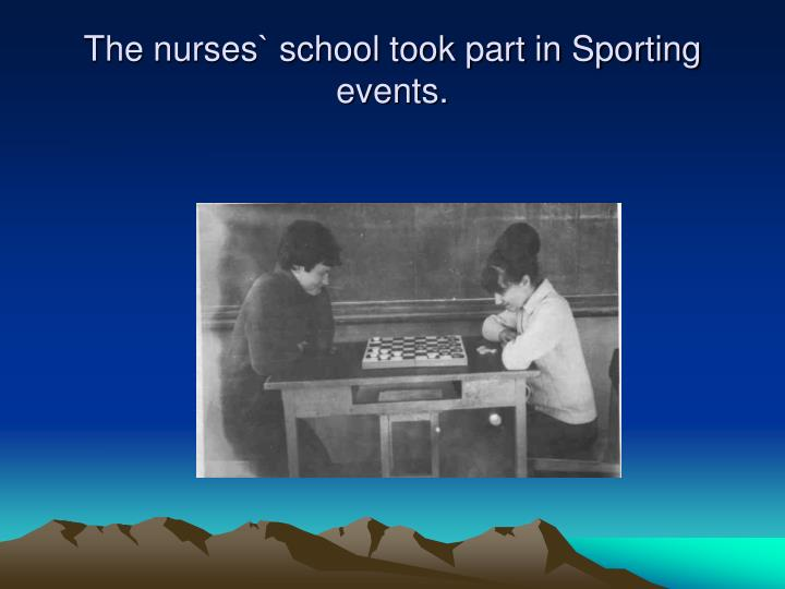 The nurses` school took part in Sporting events.