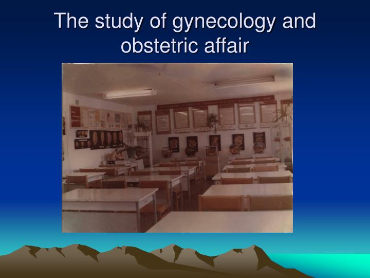 The study of gynecology and obstetric affair