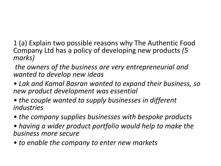 1 (a) Explain two possible reasons why The Authentic Food Company Ltd has a policy of developing new...