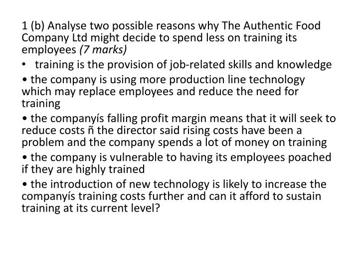 1 (b) Analyse two possible reasons why The Authentic Food Company Ltd might decide to spend less on training its employees