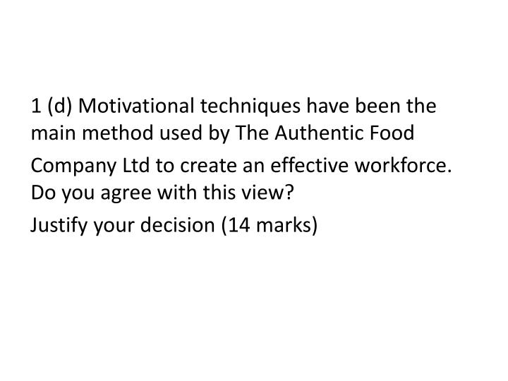1 (d) Motivational techniques have been the main method used by The Authentic Food
