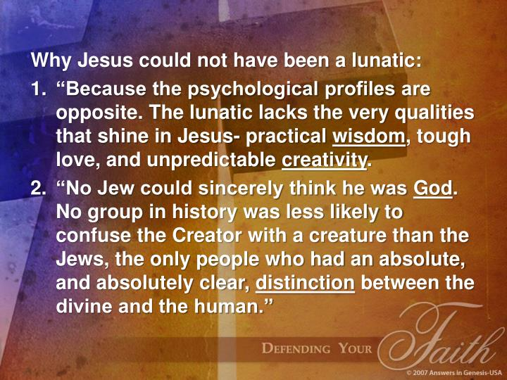 Why Jesus could not have been a lunatic: