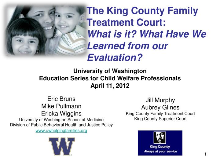 The king county family treatment court what is it what have we learned from our evaluation