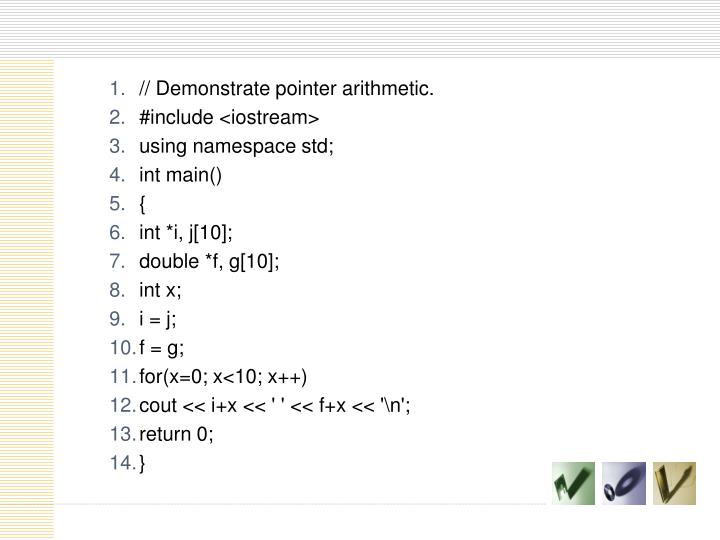 // Demonstrate pointer arithmetic.