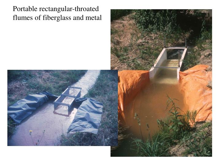 Portable rectangular-throated flumes of fiberglass and metal