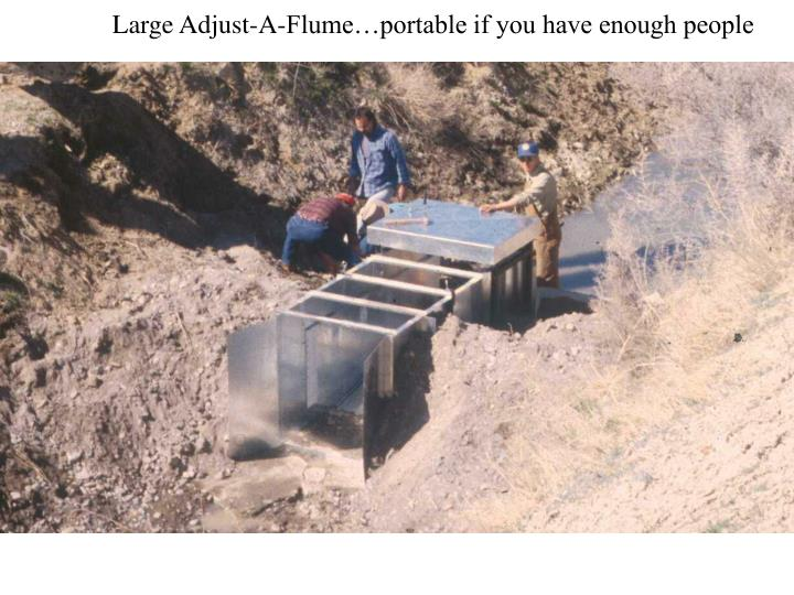 Large Adjust-A-Flume…portable if you have enough people