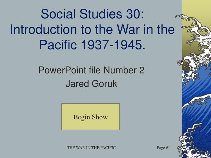 Social studies 30 introduction to the war in the pacific 1937 1945