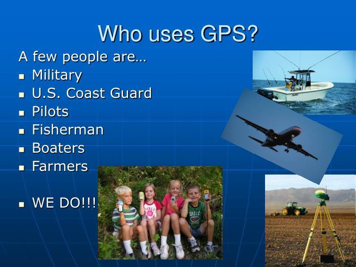Who uses GPS?