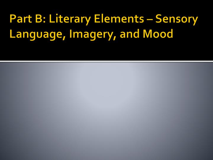 Part B: Literary Elements – Sensory Language, Imagery, and Mood