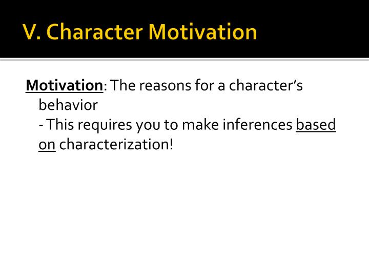 V. Character Motivation