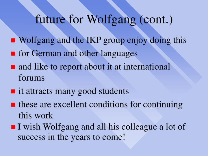 future for Wolfgang (cont.)
