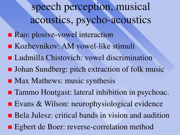 speech perception, musical acoustics, psycho-acoustics
