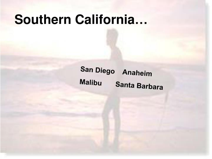 Southern California…