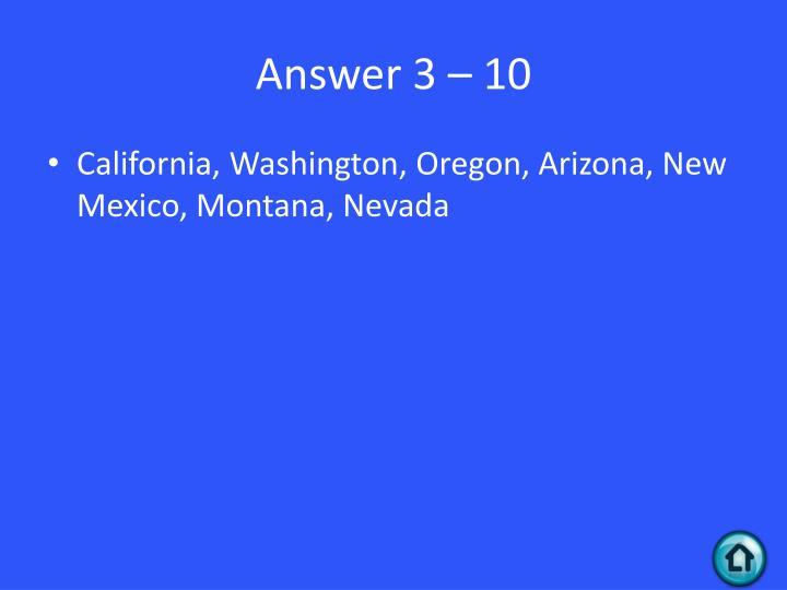 Answer 3 – 10