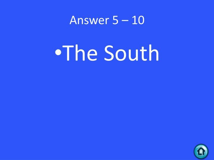 Answer 5 – 10