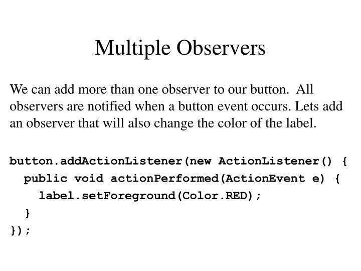 Multiple Observers