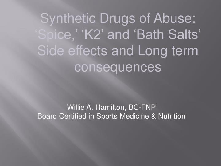 Synthetic Drugs of Abuse:  'Spice,' 'K2' and 'Bath Salts'
