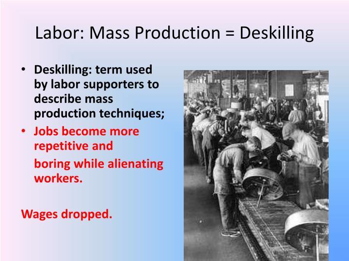 Labor: Mass Production = Deskilling
