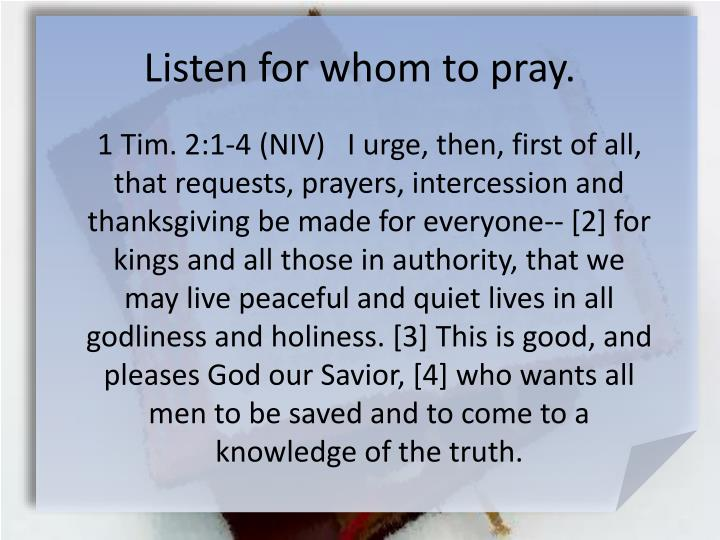 Listen for whom to pray.