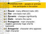 character people or animals that participate in the action