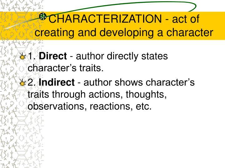 CHARACTERIZATION - act of creating and developing a character