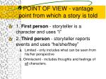 point of view vantage point from which a story is told