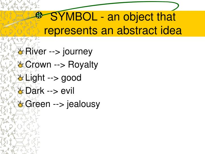 SYMBOL - an object that represents an abstract idea