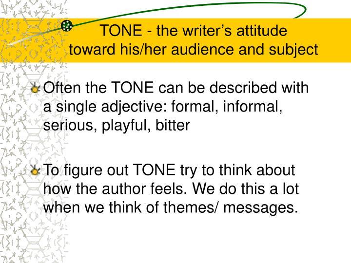 TONE - the writer's attitude