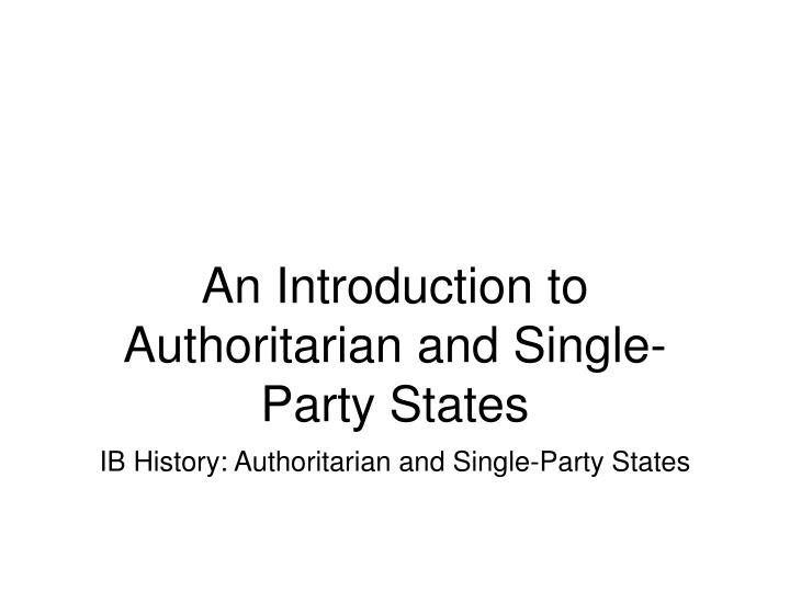 An introduction to authoritarian and single party states