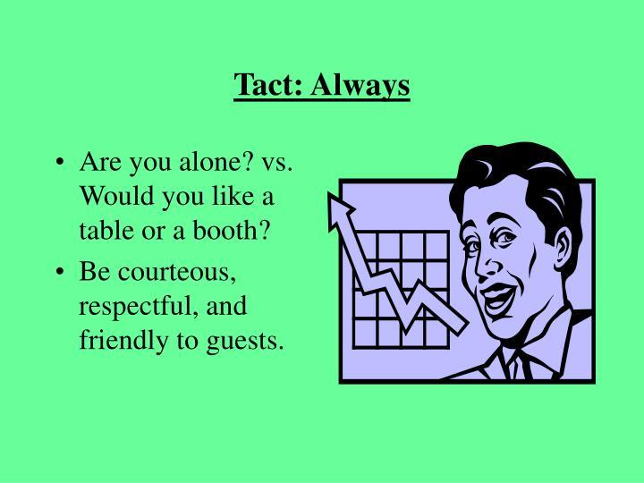 Tact: Always