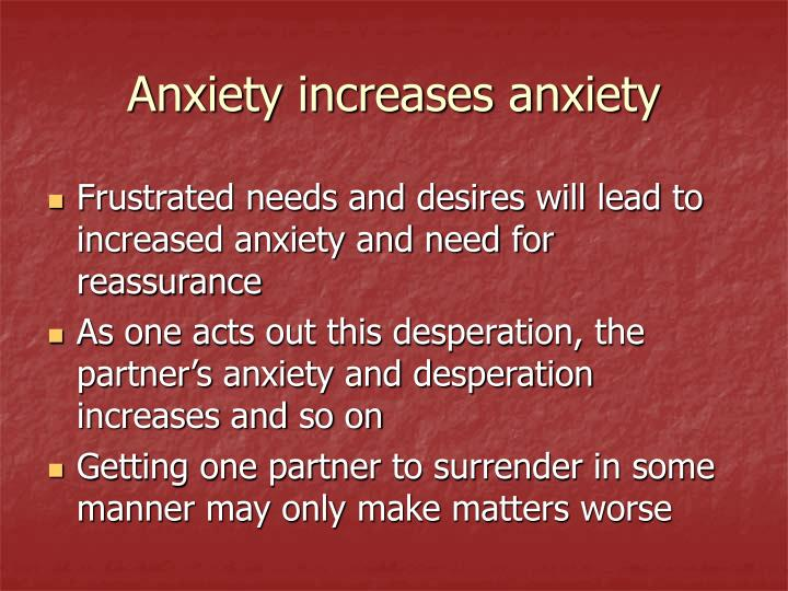 Anxiety increases anxiety