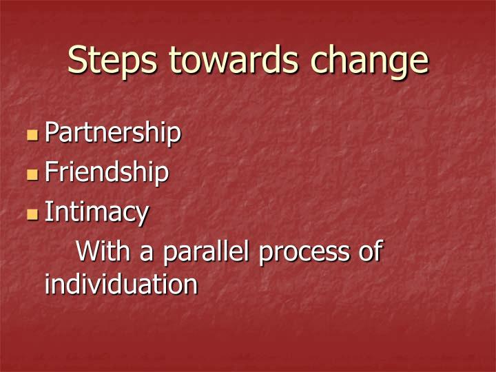 Steps towards change