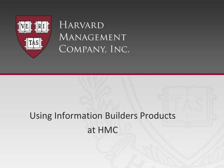 Using information builders products at hmc