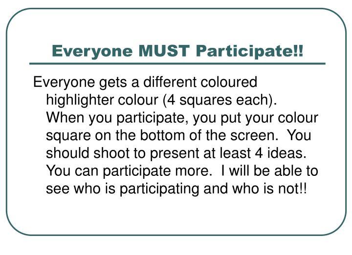 Everyone MUST Participate!!
