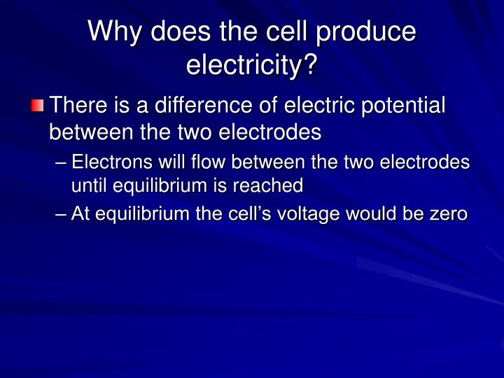 Why does the cell produce electricity?